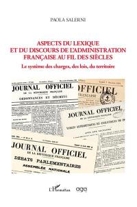 Aspects du lexique et du discours de l'administration française au fil des siècles : le système des charges, des lois, du territoire