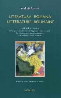Littérature roumaine. Volume 2, De l'époque des grands classiques à la Première Guerre mondiale