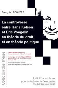 La controverse entre Hans Kelsen et Eric Voegelin en théorie du droit et en théorie politique