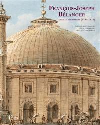 François-Joseph Bélanger : artiste architecte (1744-1818)