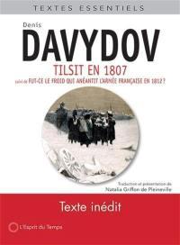 Tilsit en 1807; Suivi de Fut-ce le froid qui anéantit l'armée française en 1812 ?