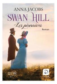 Swan Hill. Volume 1, Les pionniers
