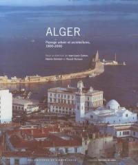 Alger : paysage urbain et architecture, 1800-2000
