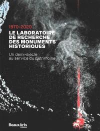 Le Laboratoire de recherche des monuments historiques, 1970-2020