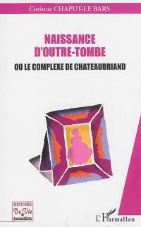 Naissance d'outre-tombe ou Le complexe de Chateaubriand