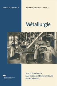 Métiers d'autrefois. Volume 3, Métallurgie