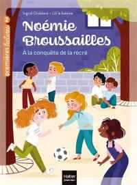 Noémie Broussailles, A la conquête de la récré