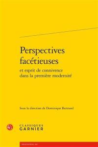 Perspectives facétieuses et esprit de connivence dans la première modernité