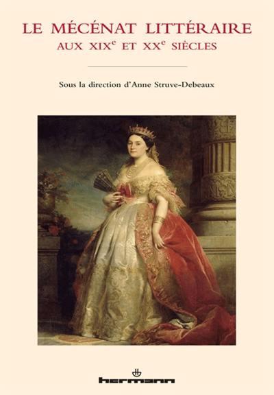 Le mécénat littéraire aux XIXe et XXe siècles