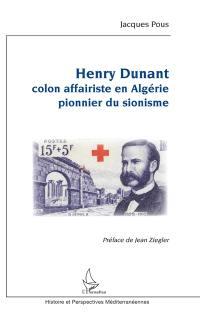 Henry Dunant, colon affairiste en Algérie pionnier du sionisme