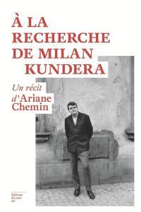 A la recherche de Milan Kundera
