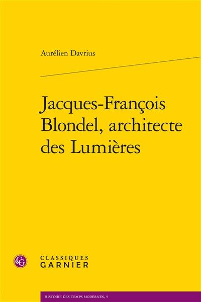 Jacques-François Blondel, architecte des Lumières