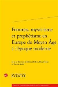 Femmes, mysticisme et prophétisme en Europe du Moyen Age à l'époque moderne