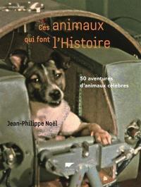 Ces animaux qui font l'histoire