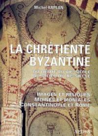 La chrétienté byzantine du début du VIIe siècle au milieu du XIe siècle