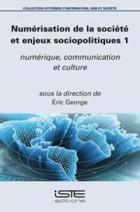 Numérisation de la société et enjeux sociopolitiques. Volume 1, Numérique, communication et culture