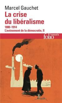 L'avènement de la démocratie. Volume 2, La crise du libéralisme