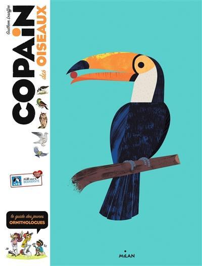 Copain des oiseaux : le guide des jeunes ornithologues