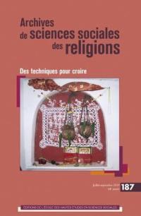 Archives de sciences sociales des religions. n° 187, Des techniques pour croire