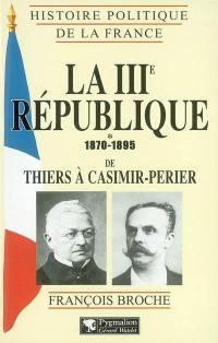 La IIIe République. Vol. 1. 1870-1895, de Thiers à Casimir-Perier