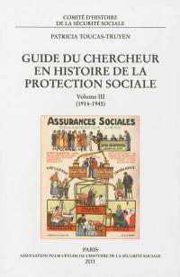 Guide du chercheur en histoire de la protection sociale. Volume 3, 1914-1945