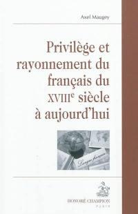 Privilège et rayonnement du français du XVIIIe siècle à aujourd'hui