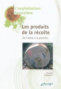 L'exploitation forestière, Les produits de la récolte