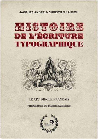 Histoire de l'écriture typographique. Le XIXe siècle français