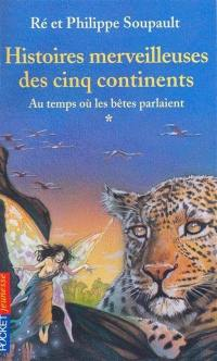 Histoires merveilleuses des cinq continents. Vol. 1. Au temps où les bêtes parlaient