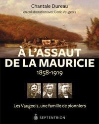À l'assaut de la Mauricie, 1858-1919