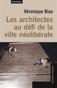 Les architectes au défi de la ville néolibérale