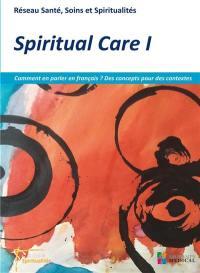 Spiritual care. Volume 1, Comment en parler en français ? Des concepts pour des contextes