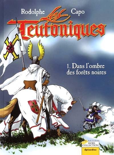 Les Teutoniques. Volume 1, Dans l'ombre des forêts noires