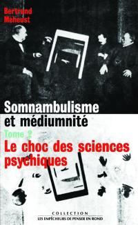 Somnambulisme et médiumnité. Volume 2, Le choc des sciences psychiques