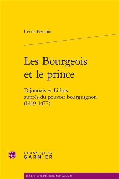 Les bourgeois et le prince : Dijonnais et Lillois auprès du pouvoir bourguignon (1419-1477)