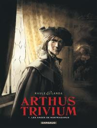 Arthus Trivium. Volume 1, Les anges de Nostradamus