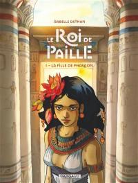 Le roi de paille. Volume 1, La fille du pharaon