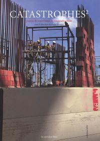 Catastrophes. Volume 2, Poésie & matériaux de reconstruction