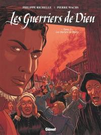 Les guerriers de Dieu. Volume 3, Les martyrs de Wassy