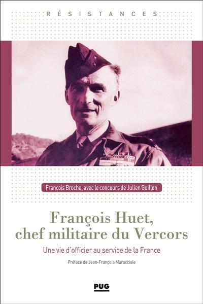 François Huet, chef militaire du Vercors : une vie d'officier au service de la France