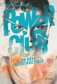 Power club. Volume 3, Un rêve indestructible