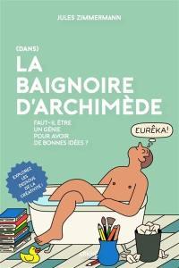 (Dans) la baignoire d'Archimède
