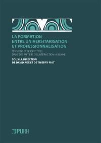 La formation entre universitarisation et professionnalisation