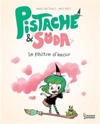 Pistache & Soda. Le philtre d'amour