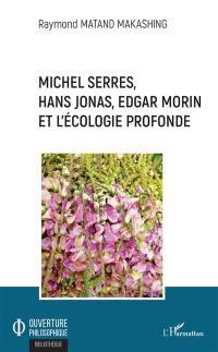 Michel Serres, Hans Jonas, Edgar Morin et l'écologie profonde