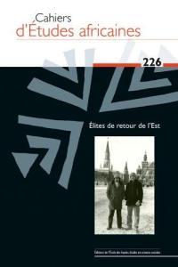 Cahiers d'études africaines. n° 226, Elites de retour de l'Est