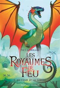 Les royaumes de feu. Volume 3, Au coeur de la jungle