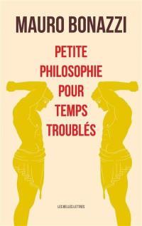 Petite philosophie pour temps troublés