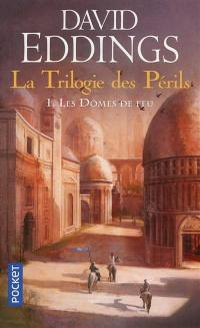 La trilogie des périls. Vol. 1. Les dômes de feu