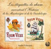 Les étiquettes de rhum racontent l'histoire de la Martinique et de la Guadeloupe